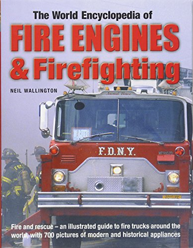 9780754820796: The World Encyclopedia of Fire Engines & Firefighting: Fire and rescue - an illustrated guide to fire trucks around the world, with 700 pictures of modern and historical appliances