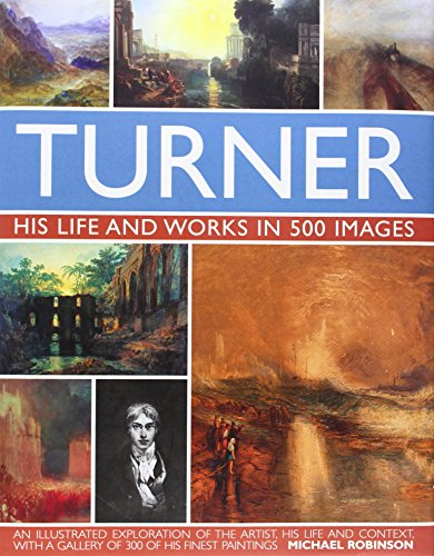 Turner: His life and works in 500 images: Robinson, Michael
