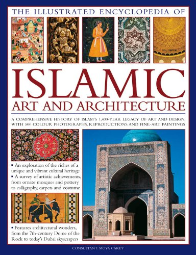 9780754820871: The Illustrated Encyclopedia of Islamic Art and Architecture: A Comprehensive History of Islam's 1,400-Year Legacy of Art and Design, With 500 Color Photographs, Reproductions and Fine-Art Paintings