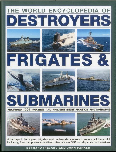 9780754820925: The World Encyclopedia of Destroyers, Frigates & Submarines: A History of Destroyers, Frigates and Underwater Vessels from around the world, including ... directories of over 380 warships and subm
