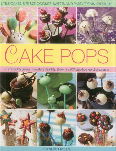 9780754821717: Cake Pops: Little Cakes, Bite-Sized Cookies, Sweets and Party Treats on Sticks