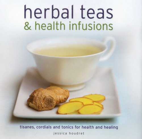9780754821724: Herbal Teas & Health Infusions: Tisanes, Cordials and Tonics for Health and Healing