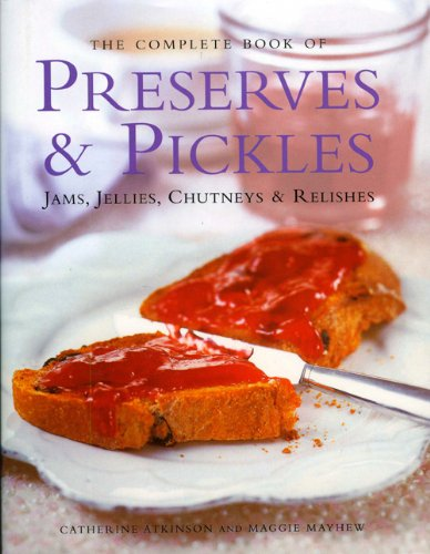 9780754821779: The Complete Book of Preserves & Pickles: Jams, jellies, chutneys & relishes