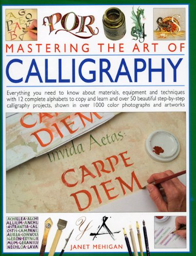9780754821786: Mastering the Art of Calligraphy: Everything you need to know about materials, techniques and equipment, plus over 50 beautiful step-by-step lettering ... than 12 complete alphabets to copy and learn
