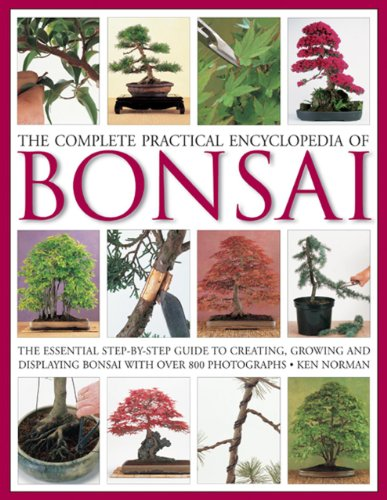 9780754821809: The Complete Practical Encyclopedia of Bonsai: The Essential Step-by-Step Guide to Creating, Growing, and Displaying Bonsai With over 800 Photographs