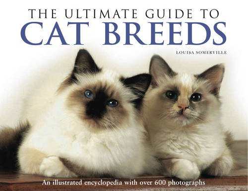 The Ultimate Guide to Cat Breeds: An Illustrated Encyclopedia with Over 600 Photographs (075482280X) by Somerville, Louisa