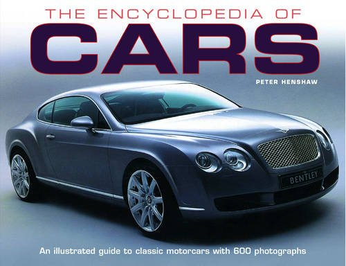 The Encyclopedia of Cars: An Illustrated Guide to Classic Motorcars with 600 Photographs: Henshaw, ...