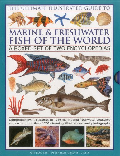 The Ultimate Illustrated Guide to Marine & Freshwater Fish of the World (0754822893) by Hall, Derek; Beer, Amy-Jane; Gilpin, Daniel