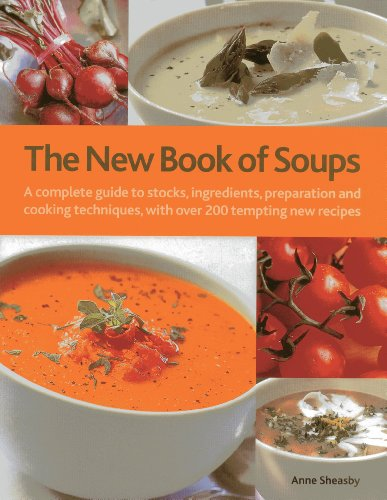 9780754823018: The New Book of Soups: A complete guide to stocks, ingredients, preparation and cooking techniques, with over 200 tempting new recipes