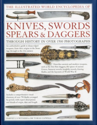 9780754823315: The Illustrated World Encyclopedia of Knives, Swords, Spears & Daggers: Through history in 1500 color photographs