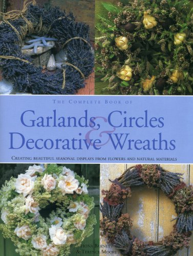 9780754823322: The Complete Book of Garlands, Circles & Decorative Wreaths: Creating beautiful seasonal displays from flowers and natural materials