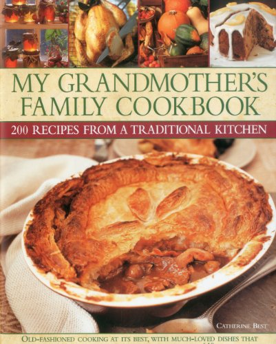 9780754823384: My Grandmother's Family Kitchen: 200 recipes from a traditional kitchen: Old-fashioned cooking at its best, with heartwarming dishes that have stood ... shown step by step in over 650 photographs