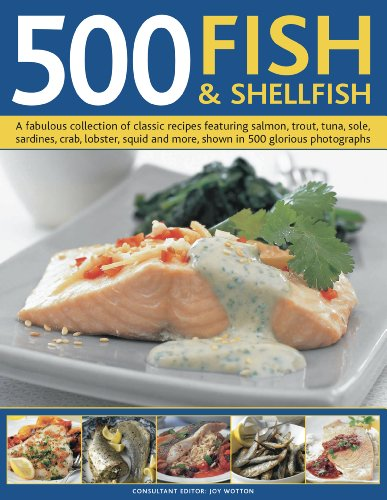 9780754823391: 500 Fish & Shellfish: A fabulous collection of classic recipes featuring salmon, trout, tuna, sole, sardines, crab, lobster, squid and more, shown in 500 glorious photographs