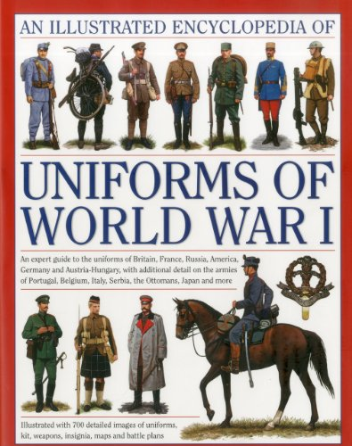 9780754823407: An Illustrated Encyclopedia of Uniforms of World War I: An Expert Guide to the Uniforms of Britain, France, Russia, America, Germany and ... Detail On the Armies Of Portugal, Bel