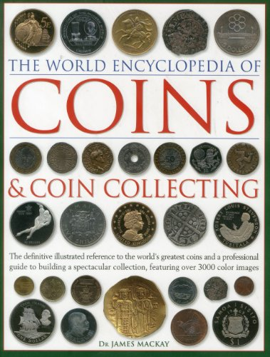 9780754823452: The World Encyclopedia of Coins & Coin Collecting: The definitive illustrated reference to the world's greatest coins and a professional guide to ... collection, featuring over 3000 colour images