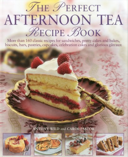 9780754823490: The Perfect Afternoon Tea Recipe Book: More Than 160 Classic Recipes for Sandwiches, Pretty Cakes and Bakes, Biscuits, Bars, Pastries, Cupcakes, Celebration Cakes and Glorious Gateaux