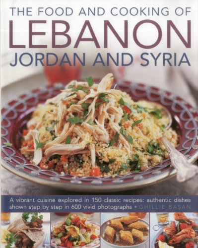 9780754823513: The Food and Cooking of Lebanon, Jordan and Syria: A vibrant cuisine explored in 150 classic recipes: authentic dishes shown step by step in 600 vivid photographs