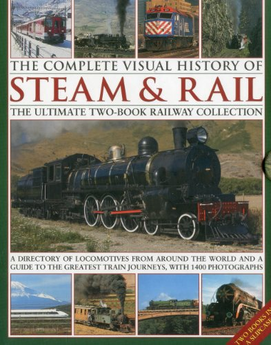 9780754823636: The Complete Visual History of Steam & Rail: The ultimate two-book railway collection with 1400 photographs