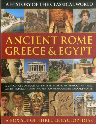 History of the Classical World: Ancient Rome, Greece & Egypt: A chronicle of politics, battles,...