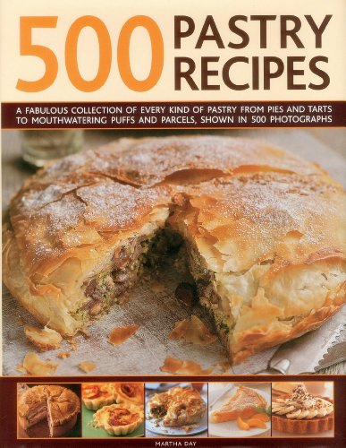 500 Pastry Recipes: A Fabulous Collection of Every Kind of Pastry From Pies and Tarts to Mouthwatering Puffs and Parcels, Shown in 500 Photographs (0754823709) by Day, Martha