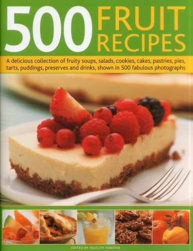 500 Fruit Recipes: A delicious collection of: Felicity Forster