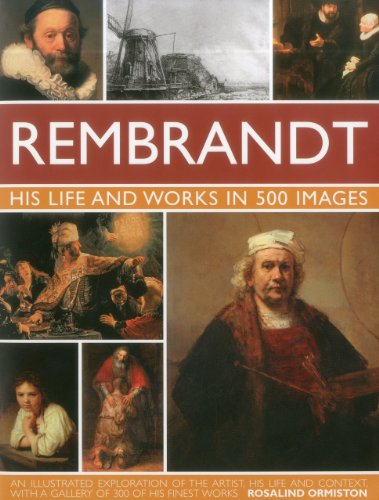 9780754823780: Rembrandt: His Life and Works in 500 Images: An Illustrated Exploration of the Artist, His Life and Context, with a Gallery of 300 of His Finest Works