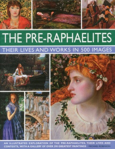 9780754823797: The Pre-Raphaelites: Their Lives and Works in 500 Images