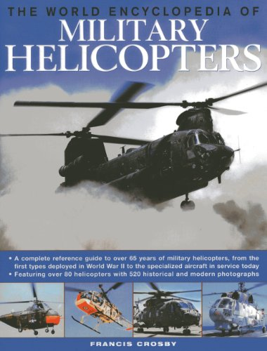 The World Encyclopedia of Military Helicopters: Featuring over 80 helicopters with 500 historical ...