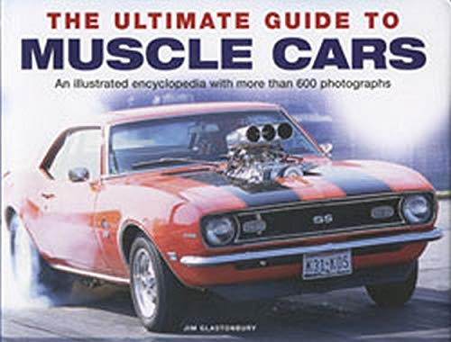 9780754823964: The Ultimate Guide to Muscle Cars: An Illustrated Encyclopedia with More Than 600 Photographs