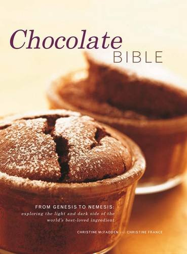 9780754824411: Chocolate Bible: From Genesis to Nemesis - exploring the light and dark side of the world's best-loved ingredient in 200 recipes from around the world