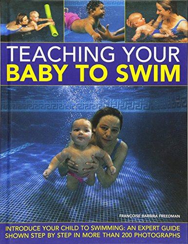 9780754824787: Teaching Your Baby To Swim: Introduce your child to swimming: an expert guide shown step by step in more than 200 photographs