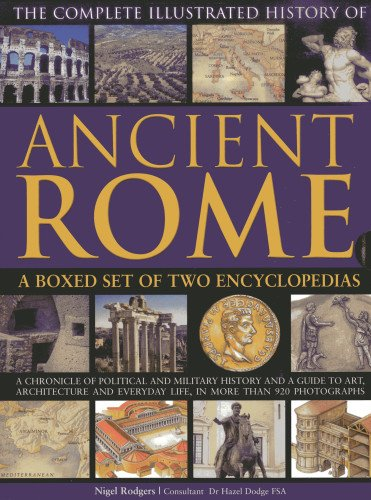 9780754824923: The Complete Illustrated History of Ancient Rome: A Chronicle of Political and Military History and a Guide to Art, Architecture and Everyday Life, in More Than 920 Photographs.
