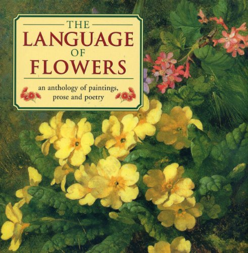 9780754825005: The Language of Flowers: An Anthology of Flowers in paintings, Prose and Poetry