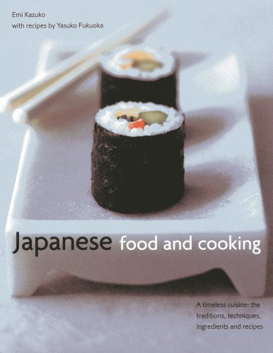 9780754825029: Japanese Food and Cooking: A timeless cuisine: the traditions, techniques, ingredients and recipes
