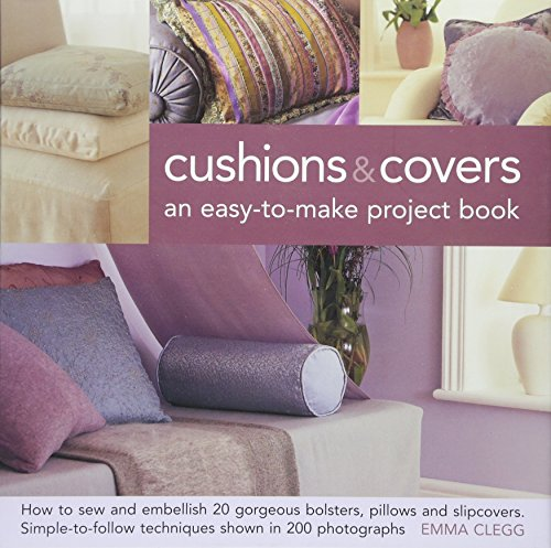 9780754825036: Cushions & Covers - An Easy-To-Make Project Book: How to Sew and Embellish 20 Gorgeous Bolsters, Pillows and Slipcovers; Simple-To-Follow Techniques S