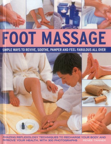 Foot Massage: Simple ways to revive, soothe,: Tanner, Renee