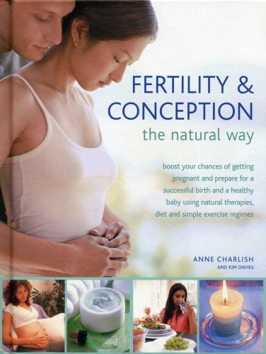 9780754825104: Fertility & Conception the Natural Way: Boost Your Chances of Getting Pregnant and Prepare for a Successful Birth and Healthy Baby Using Natural Therapies, Diet and Simple Exercise Regimes