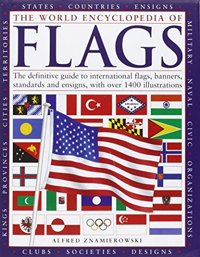 9780754826293: The World Encyclopedia of Flags: The definitive guide to international flags, banners, standards and ensigns, with over 400 illustrations