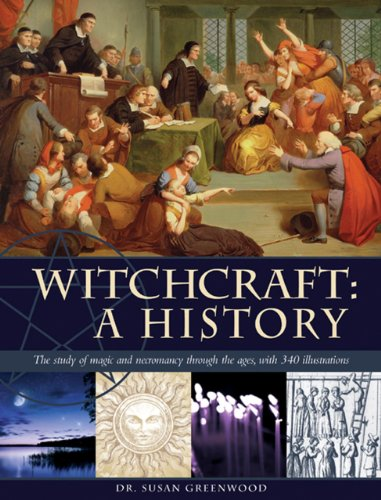 9780754826446: Witchcraft: A History; the Study of Magic and Necromancy Through the Ages, With 340 Illustrations