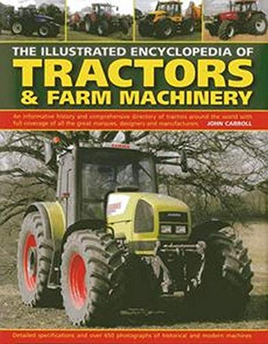 9780754826583: The Illustrated Encyclopedia of Tractors & Farm Machinery: An Informative History and Comprehensive Directory of Tractors Around the World with Full ... Great Marques, Designers and Manufacturers