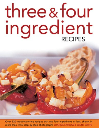 9780754826644: Three & Four Ingredient Recipes: Over 320 Mouthwatering Recipes that Use Four Ingredients or Less, Shown in More than 1150 Step-By-Step Photographs