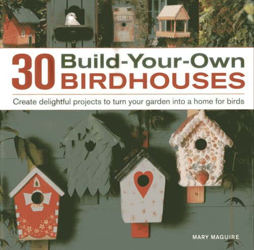9780754826767: 30 Build-Your-Own Birdhouses: Create delightful projects to turn your garden into a home for birds