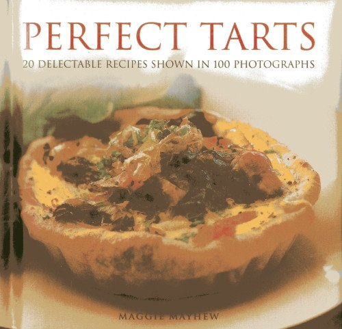 9780754826781: Perfect Tarts: 20 Delectable Recipes Shown in 100 Photographs