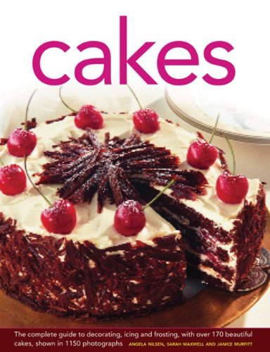 9780754826941: Cakes: The Complete Guide to Decorating, Icing and Frosting, With Over 170 Beautiful Cakes, Shown in 1150 Photographs