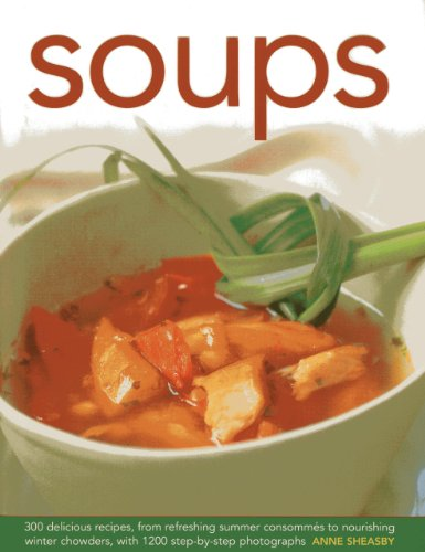 9780754827085: Soups: 300 Delicious Recipes, From Refreshing Summer Consommés To Nourishing Winter Chowders, With 1200 Step-By-Step Photographs