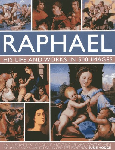 9780754827115: Raphael: His Life and Works in 500 Images: An Exploration of the Artist, His Life and Context, with 500 Images and a Gallery of His Most Celebrated Works