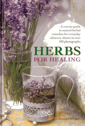 9780754827306: Herbs for Healing: A concise guide to natural herbal remedies for everyday ailments, shown in more than 180 photographs