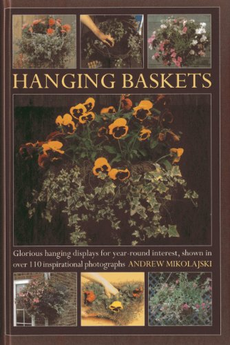 9780754827467: Hanging Baskets: Glorious hanging displays for year-round interest, shown in over 110 inspirational photographs