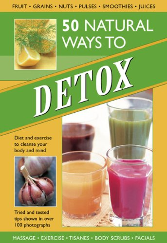 9780754827573: 50 Natural Ways to Detox: Diet and Exercise to Cleanse Your Body and Mind