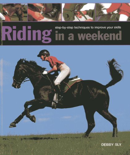 Riding in A Weekend: Step-by-Step Techniques to Improve Your Skills (0754827623) by Debby Sly